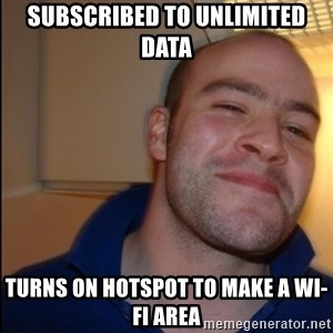 Good Guy Greg - Non Smoker - SUBSCRIBED TO UNLIMITED DATA TURNS ON HOTSPOT TO MAKE A WI-FI AREA