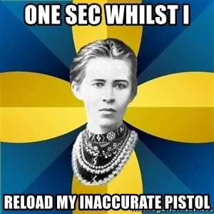 Typical Female Philologist - ONE SEC WHILST I  RELOAD MY INACCURATE PISTOL
