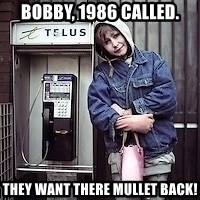 ZOE GREAVES TIMMINS ONTARIO - BOBBY, 1986 CALLED. THEY WANT THERE MULLET BACK!