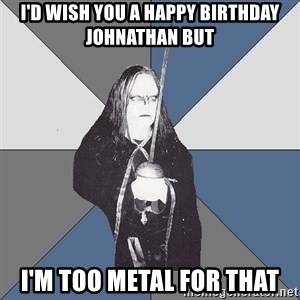 Black Metal Sword Kid - I'd wish you a happy birthday johnathan but I'm too metal for that