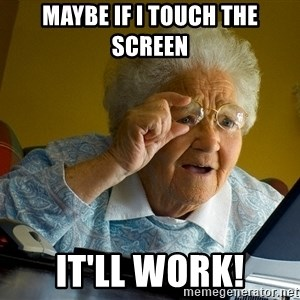 Internet Grandma Surprise - Maybe if I touch the screen It'll work!