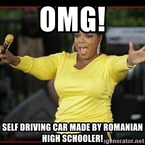 Overly-Excited Oprah!!!  - OMG! Self Driving Car made by ROmanian High Schooler!