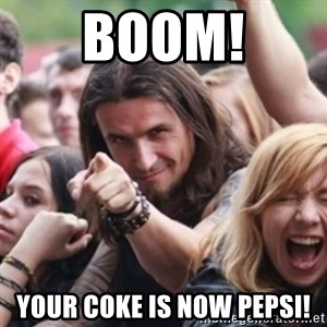 Ridiculously Photogenic Metalhead - Boom! Your coke is now Pepsi!