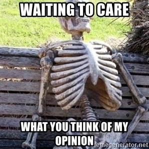 Waiting Skeleton - waiting to care what you think of my opinion