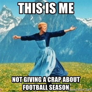 Sound Of Music Lady - this is me not giving a crap about football season