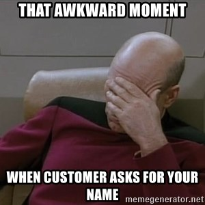 Picardfacepalm - that awkward moment  when customer asks for your name