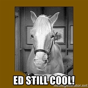 Mr. Ed 2.0 -  ed still cool!