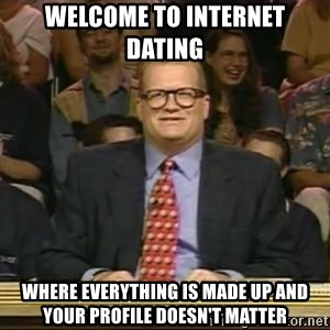 DrewCarey - Welcome to Internet Dating Where everything is made up and your profile doesn't matter