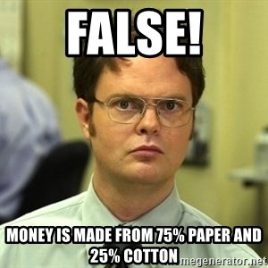 False guy - FALSE! money is made from 75% paper and 25% cotton