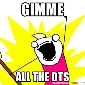 X ALL THE THINGS - gimme all the dts