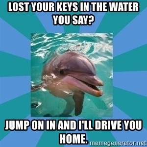 Dyscalculic Dolphin - Lost your keys in the water you say? Jump on in and I'll drive you home.
