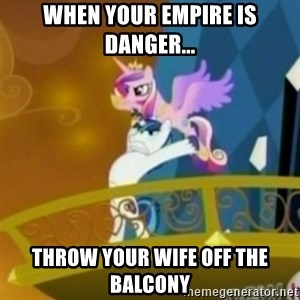 Shining Armor throwing Cadence - When your empire is danger... Throw your wife off the balcony