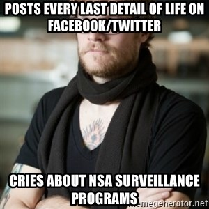 hipster Barista - Posts Every last detail of life on facebook/twitter cries about NSA surveillance programs