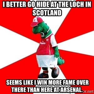Arsenal Dinosaur - I better go hide at the loch in Scotland  seems like I win more fame over there than here at arsenal.