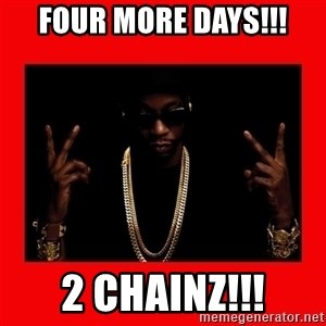 2 chainz valentine - Four more days!!! 2 chainz!!!