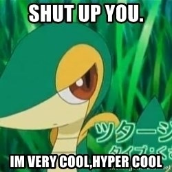 Smugleaf - SHUT UP YOU. IM VERY COOL,HYPER COOL