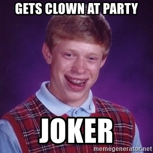 Bad Luck Brian - gets clown at party joker
