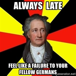 Germany pls - always  late feel like a failure to your fellow germans