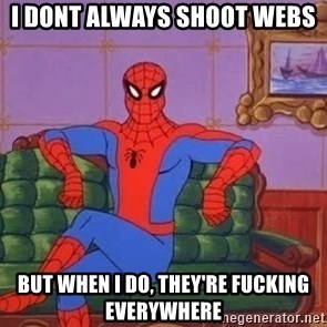 spider manf - I dont always shoot webs But when I do, they're fucking everywhere