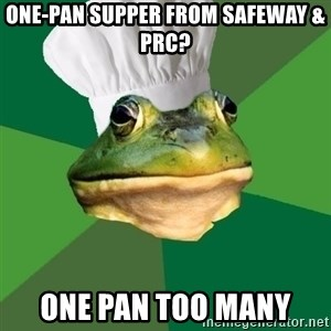 Foul Bachelor Frog - One-Pan Supper from Safeway & PRC? One Pan Too Many