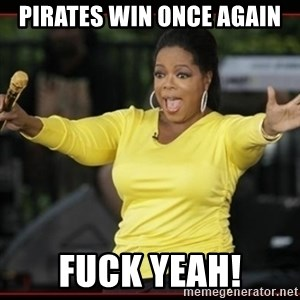 Overly-Excited Oprah!!!  - pirates win once again fuck yeaH!