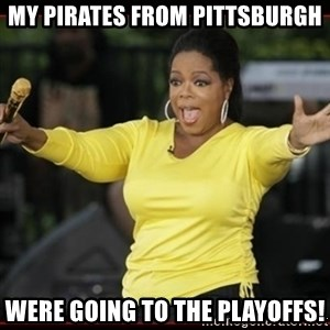 Overly-Excited Oprah!!!  - my Pirates from pittsburgh were going to the playoffs!