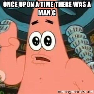 Patrick Says - Once upon a time there was a man c
