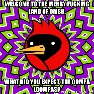 Omsk Crow - welcome to the merry fucking land of omsk. what did you expect, the oompa loompas?