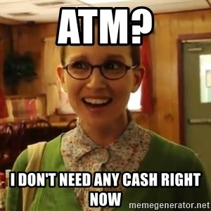 Sexually Oblivious Girl - ATM? I don't need any cash right now