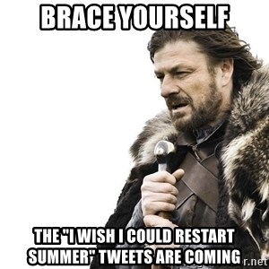 "Winter is Coming - brace yourself the ""I wish i could restart summer"" tweets are coming"