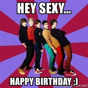 typical 1D - HEY SEXY... HAPPY BIRTHDAY ;)