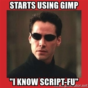 "Neo Matrix - starts using gimp ""i know script-fu"""