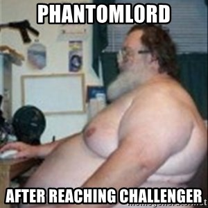 Fat guy at computer - PhantomL0rd After Reaching Challenger