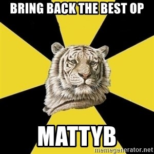 Wise Tiger - bring back the best op mattyb