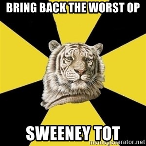 Wise Tiger - bring back the worst op sweeney tot