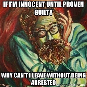 The Hope of Philosophy - IF I'm innocent until proven guilty why can't I leave without being arrested