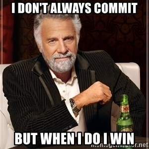 The Most Interesting Man In The World - I don't always commit But when I do I win