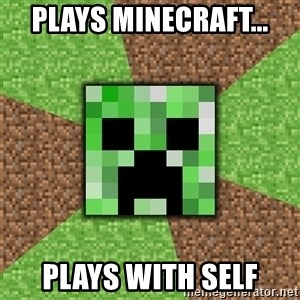 Minecraft Creeper - plays minecraft... plays with self