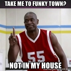 Not in my house Mutombo - Take me to funky town? Not in my house