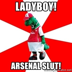 Arsenal Dinosaur - Ladyboy! Arsenal Slut!