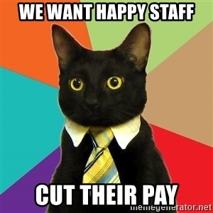 Business Cat - We want Happy Staff Cut their Pay