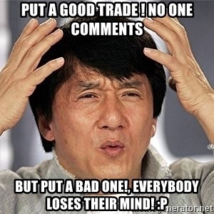 Jackie Chan - Put a Good trade ! no one comments but put a Bad one!, Everybody loses their mind! :P