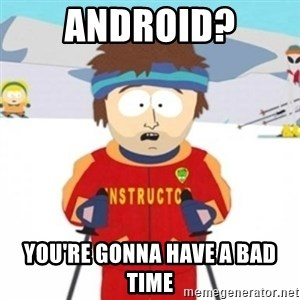 Bad time ski instructor 1 - Android? you're gonna have a bad time