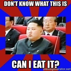 kim jong un - don't know what this is can I eat it?