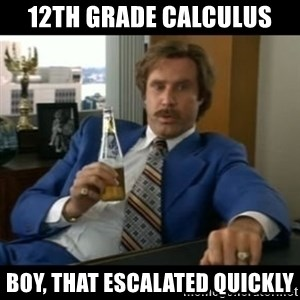 anchorman2 - 12th grade calculus boy, that escalated quickly