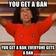 giving oprah - You get a ban you get a ban, everyone gets a ban