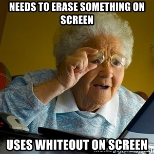 Internet Grandma Surprise - Needs to erase something on screen Uses whiteout on screen