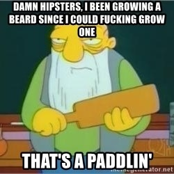 Jasper Beardly - damn hipsters, i been growing a beard since i could fucking grow one that's a paddlin'