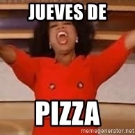 giving oprah - JUEVES DE PIZZA
