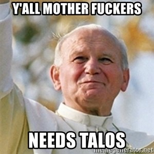 Pope - Y'ALL MOTHER FUCKERS NEEDS TALOS